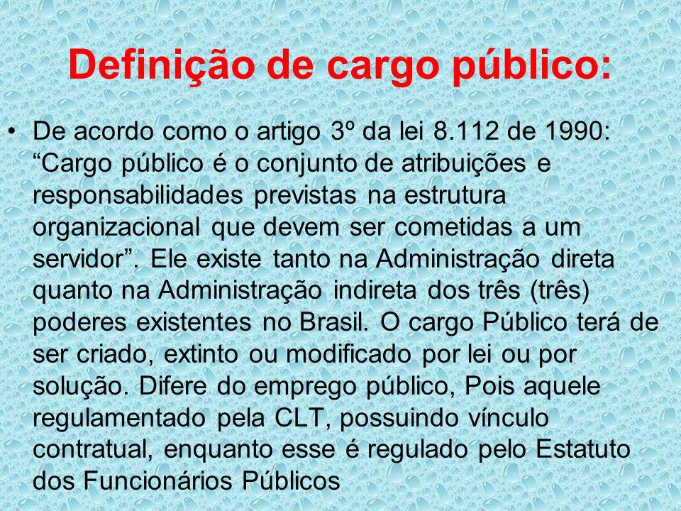 Definição de cargo público: De acordo como o artigo 3º da lei 8.112 de 1990: Cargo público é o conjunto de atribuições e responsabilidades previstas n