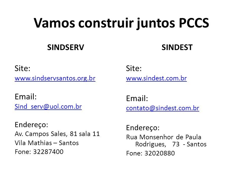 Vamos construir juntos PCCS SINDSERV Site: www.sindservsantos.org.br Email: Sind_serv@uol.com.br Endereço: Av.