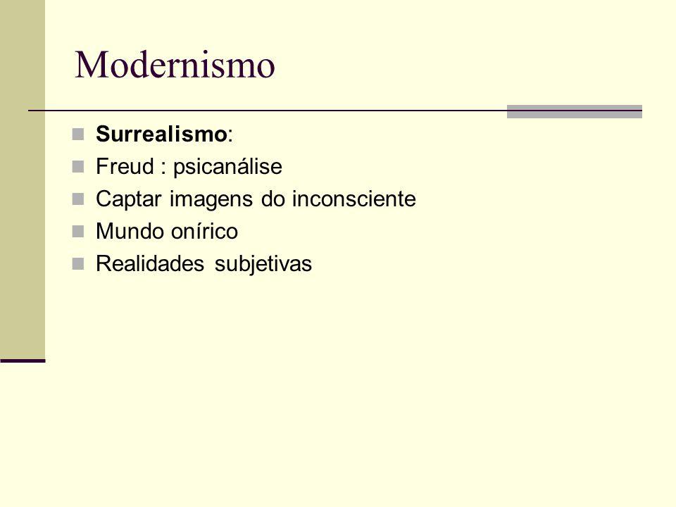 Modernismo Surrealismo: Freud : psicanálise Captar imagens do inconsciente Mundo onírico Realidades subjetivas