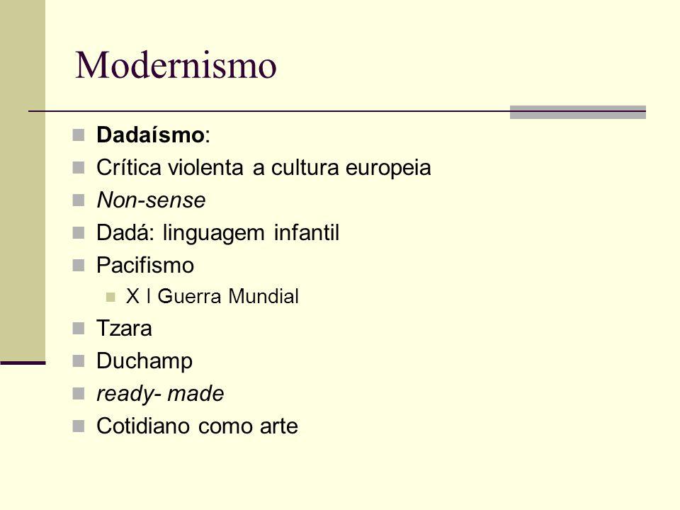 Modernismo Dadaísmo: Crítica violenta a cultura europeia Non-sense Dadá: linguagem infantil Pacifismo X I Guerra Mundial Tzara Duchamp ready- made Cot