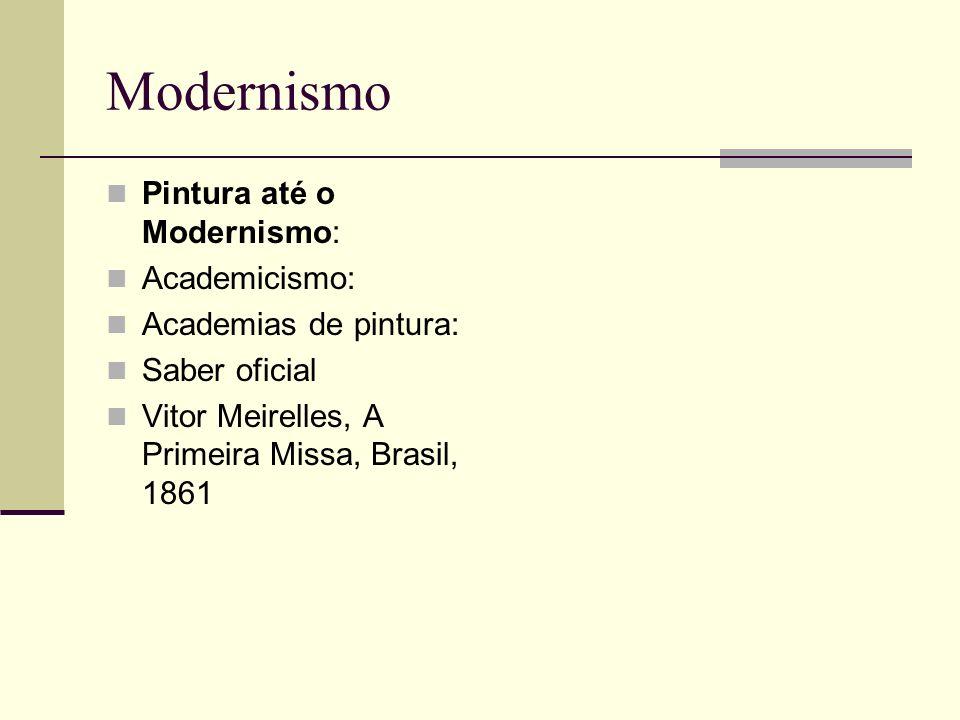 Modernismo Pintura até o Modernismo: Academicismo: Academias de pintura: Saber oficial Vitor Meirelles, A Primeira Missa, Brasil, 1861