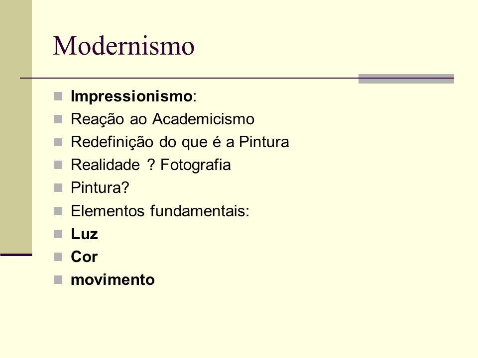 Impressionismo: Reação ao Academicismo Redefinição do que é a Pintura Realidade ? Fotografia Pintura? Elementos fundamentais: Luz Cor movimento
