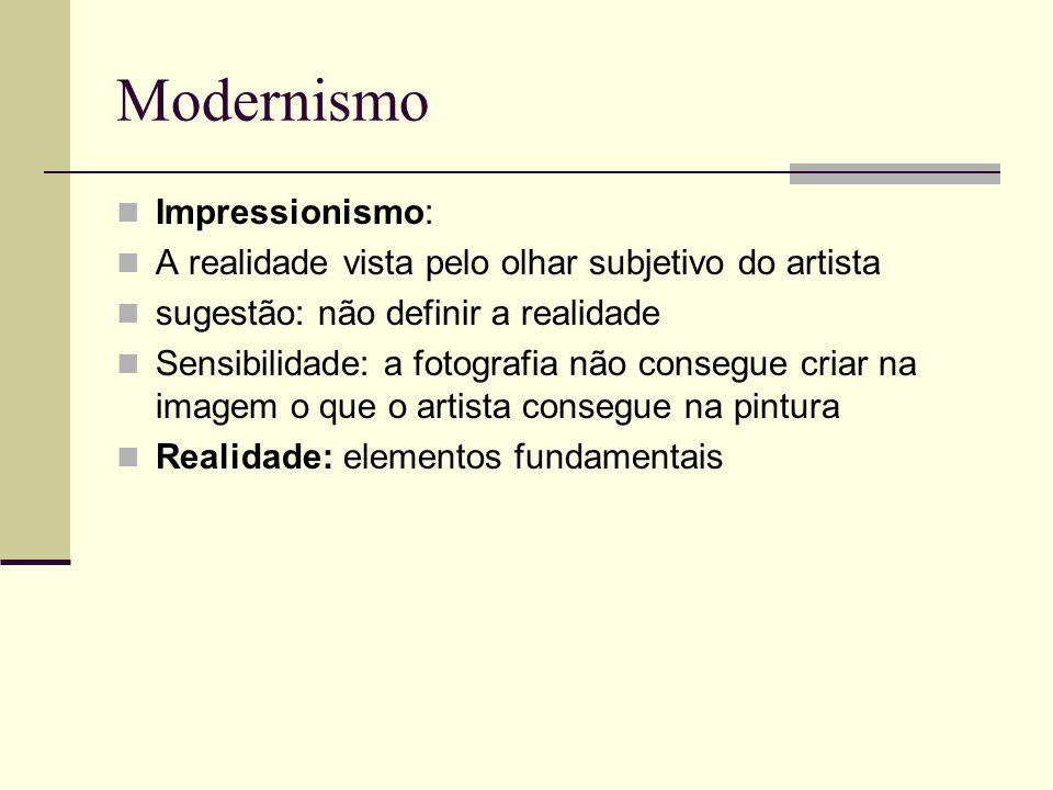 Modernismo Impressionismo: A realidade vista pelo olhar subjetivo do artista sugestão: não definir a realidade Sensibilidade: a fotografia não consegu