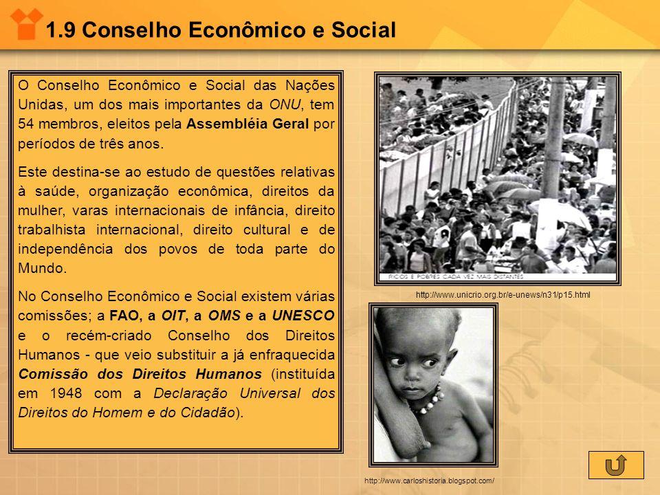 1.9 Conselho Econômico e Social O Conselho Econômico e Social das Nações Unidas, um dos mais importantes da ONU, tem 54 membros, eleitos pela Assemblé