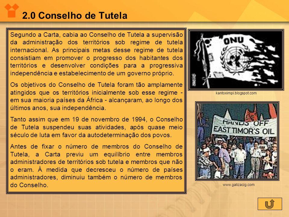 2.0 Conselho de Tutela Segundo a Carta, cabia ao Conselho de Tutela a supervisão da administração dos territórios sob regime de tutela internacional.