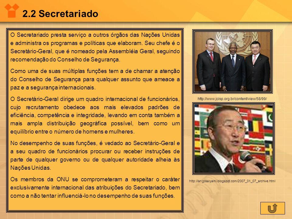 2.2 Secretariado O Secretariado presta serviço a outros órgãos das Nações Unidas e administra os programas e políticas que elaboram. Seu chefe é o Sec