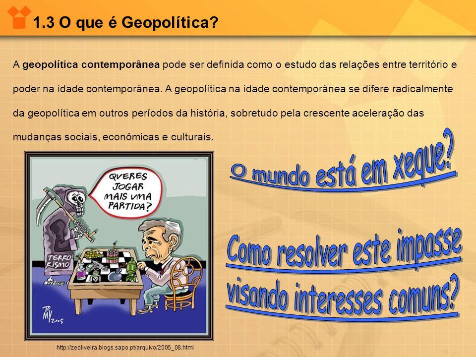 1.3 O que é Geopolítica? A geopolítica contemporânea pode ser definida como o estudo das relações entre território e poder na idade contemporânea. A g