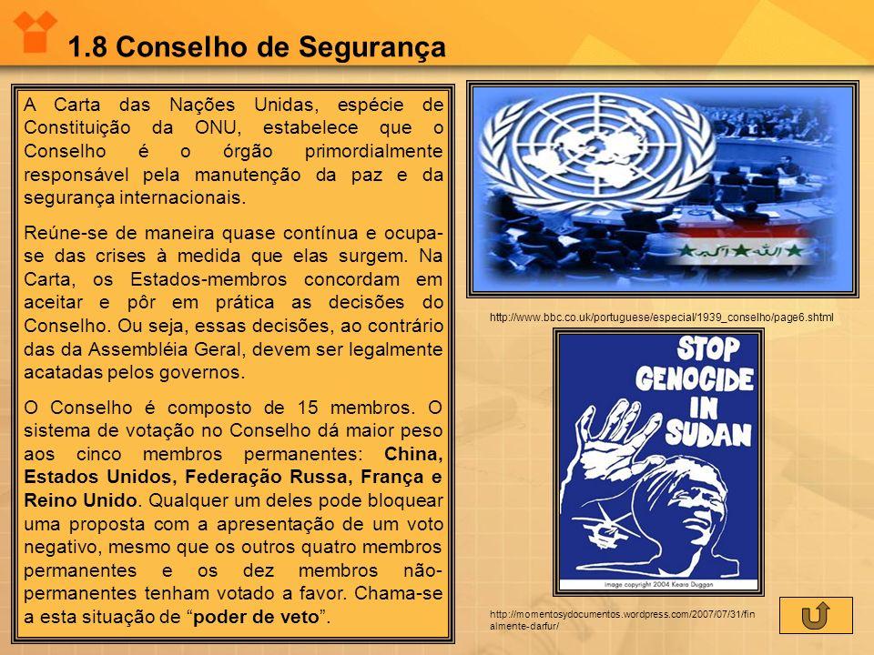 1.8 Conselho de Segurança A Carta das Nações Unidas, espécie de Constituição da ONU, estabelece que o Conselho é o órgão primordialmente responsável p