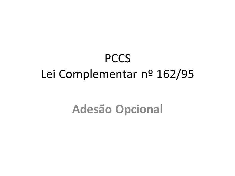 PCCS Lei Complementar nº 162/95 Adesão Opcional