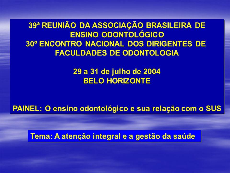 39ª REUNIÃO DA ASSOCIAÇÃO BRASILEIRA DE ENSINO ODONTOLÓGICO 30º ENCONTRO NACIONAL DOS DIRIGENTES DE FACULDADES DE ODONTOLOGIA 29 a 31 de julho de 2004