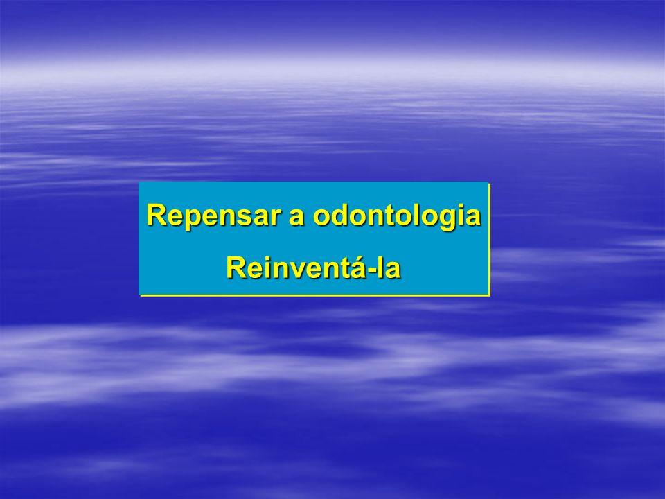 Repensar a odontologia Reinventá-la Reinventá-la