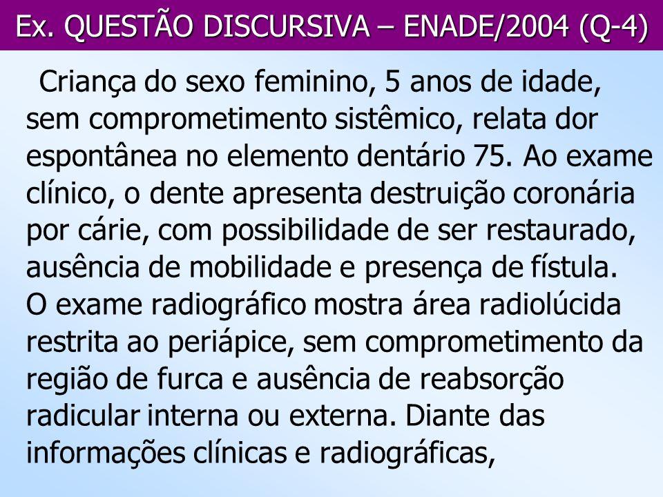 Ex. QUESTÃO DISCURSIVA – ENADE/2004 (Q-4) Criança do sexo feminino, 5 anos de idade, sem comprometimento sistêmico, relata dor espontânea no elemento