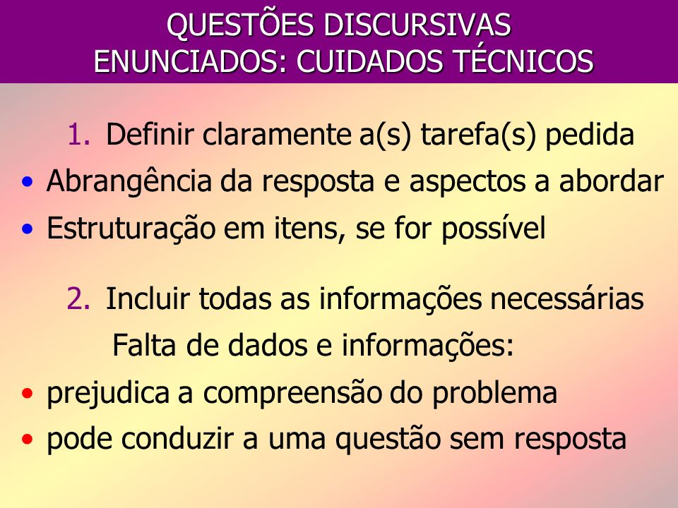 QUESTÕES DISCURSIVAS ENUNCIADOS: CUIDADOS TÉCNICOS 1.Definir claramente a(s) tarefa(s) pedida Abrangência da resposta e aspectos a abordar Estruturaçã