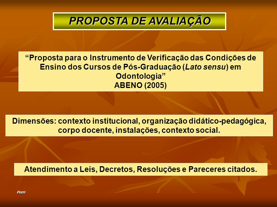 Perri Proposta para o Instrumento de Verificação das Condições de Ensino dos Cursos de Pós-Graduação (Lato sensu) em Odontologia ABENO (2005) PROPOSTA