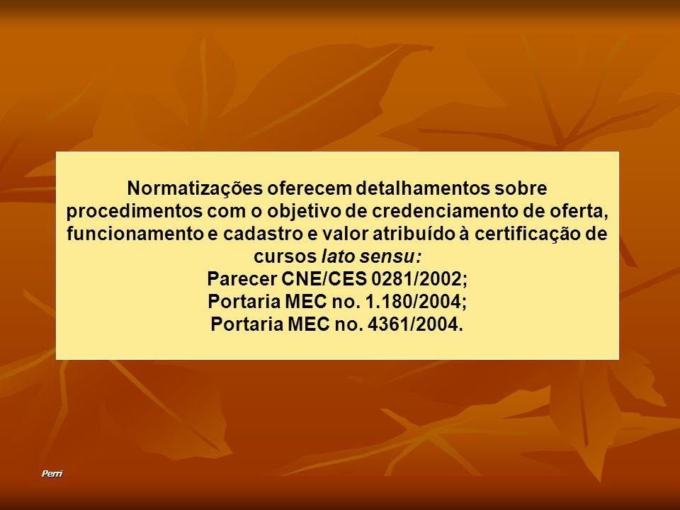 Perri Normatizações oferecem detalhamentos sobre procedimentos com o objetivo de credenciamento de oferta, funcionamento e cadastro e valor atribuído à certificação de cursos lato sensu: Parecer CNE/CES 0281/2002; Portaria MEC no.