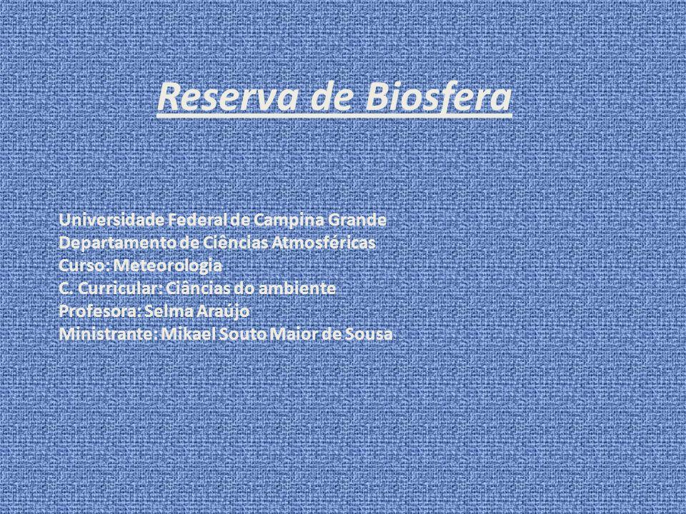 Reserva de Biosfera Universidade Federal de Campina Grande Departamento de Ciências Atmosféricas Curso: Meteorologia C. Curricular: Ciâncias do ambien