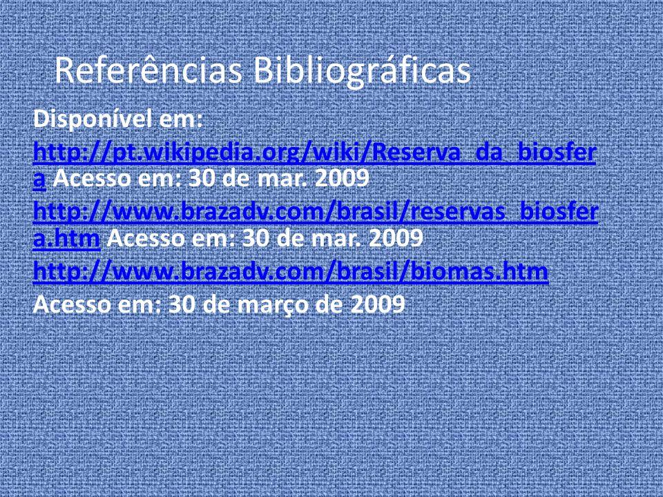 Referências Bibliográficas Disponível em: http://pt.wikipedia.org/wiki/Reserva_da_biosfer ahttp://pt.wikipedia.org/wiki/Reserva_da_biosfer a Acesso em