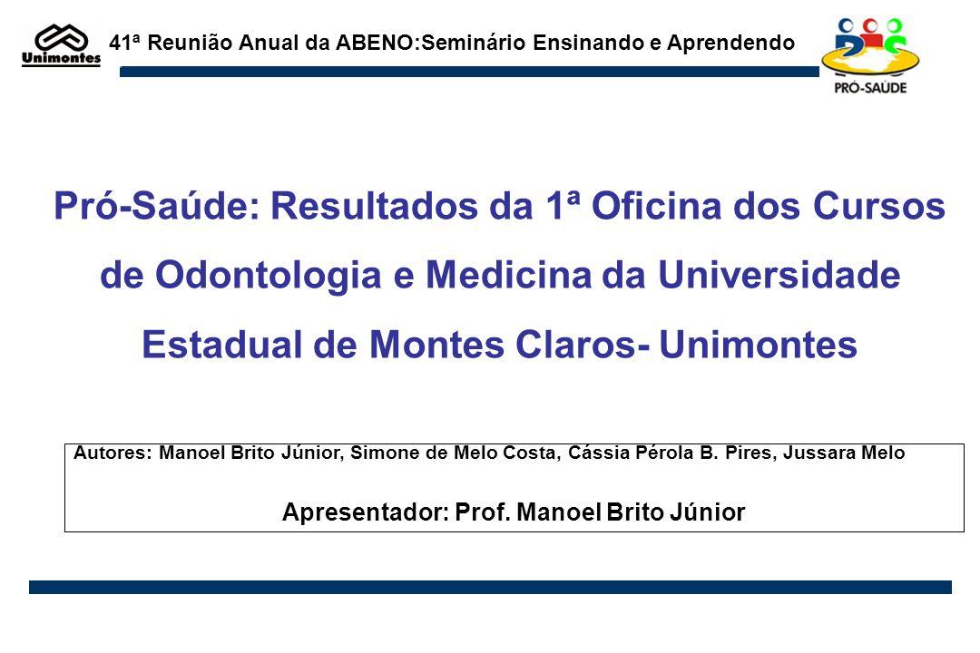 Pró-Saúde: Resultados da 1ª Oficina dos Cursos de Odontologia e Medicina da Universidade Estadual de Montes Claros- Unimontes 41ª Reunião Anual da ABE