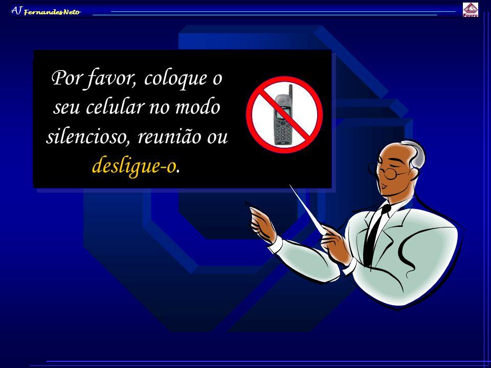 Por favor, coloque o seu celular no modo silencioso, reunião ou desligue-o. AJ Fernandes Neto