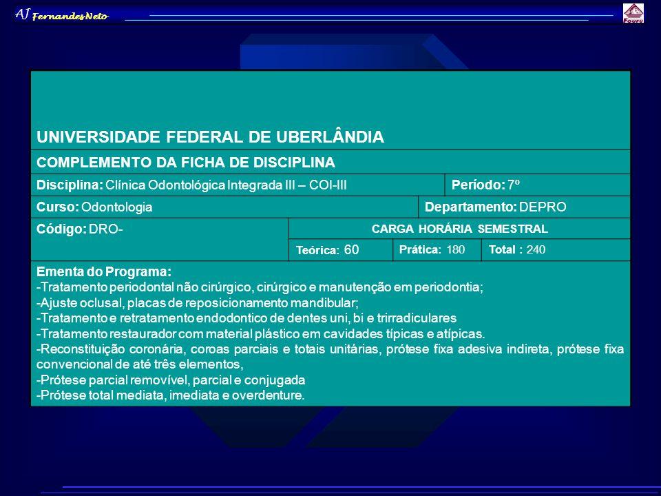 AJ Fernandes Neto UNIVERSIDADE FEDERAL DE UBERLÂNDIA COMPLEMENTO DA FICHA DE DISCIPLINA Disciplina: Clínica Odontológica Integrada III – COI-IIIPeríod