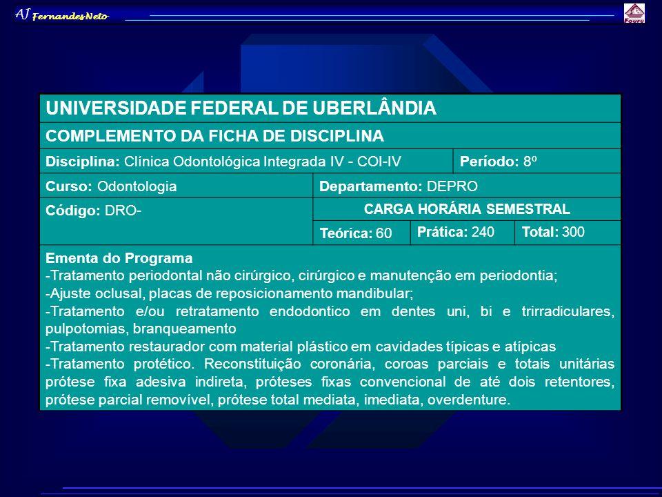 AJ Fernandes Neto UNIVERSIDADE FEDERAL DE UBERLÂNDIA COMPLEMENTO DA FICHA DE DISCIPLINA Disciplina: Clínica Odontológica Integrada IV - COI-IVPeríodo: