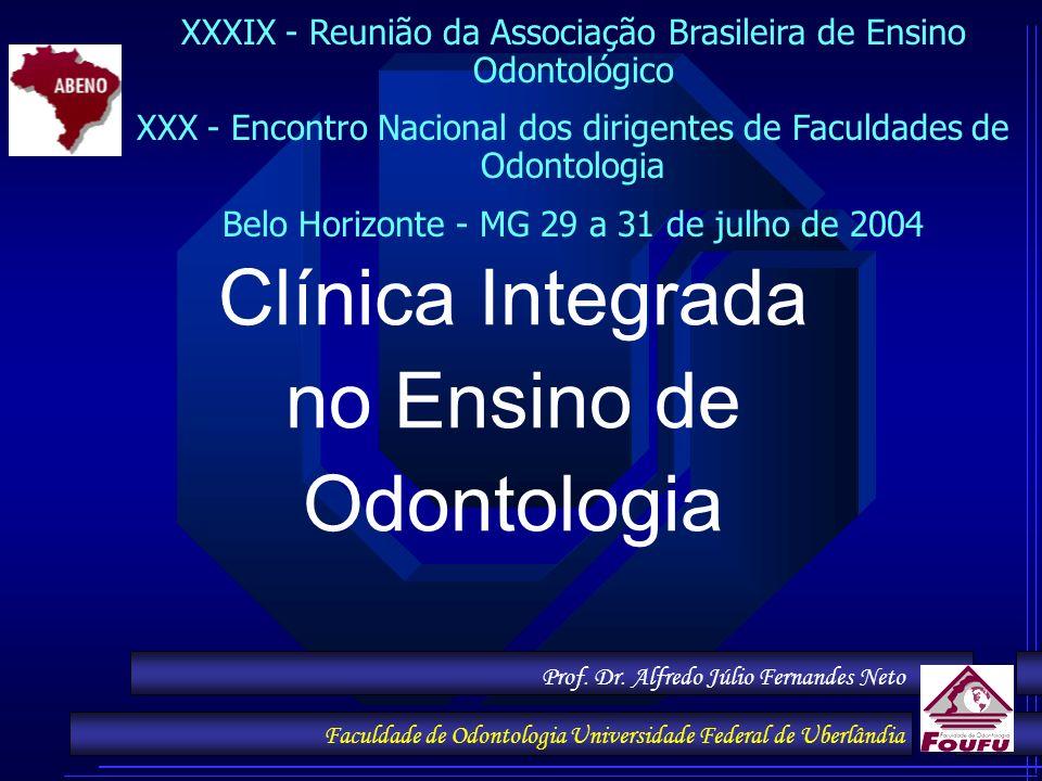 Prof. Dr. Alfredo Júlio Fernandes Neto Faculdade de Odontologia Universidade Federal de Uberlândia Clínica Integrada no Ensino de Odontologia XXXIX -