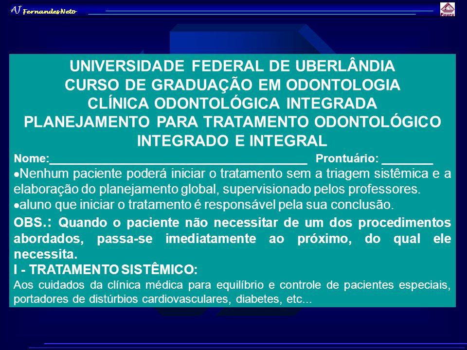 AJ Fernandes Neto UNIVERSIDADE FEDERAL DE UBERLÂNDIA CURSO DE GRADUAÇÃO EM ODONTOLOGIA CLÍNICA ODONTOLÓGICA INTEGRADA PLANEJAMENTO PARA TRATAMENTO ODO