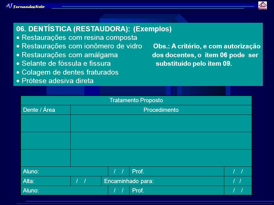 AJ Fernandes Neto 06. DENTÍSTICA (RESTAUDORA): (Exemplos) Restaurações com resina composta Restaurações com ionômero de vidro Obs.: A critério, e com