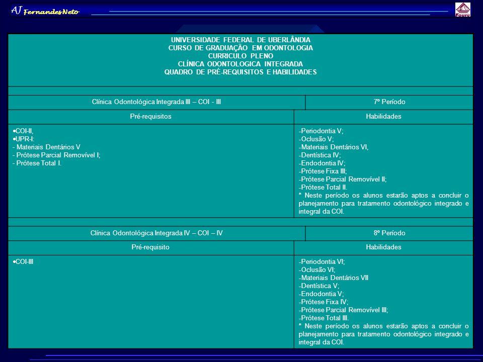 AJ Fernandes Neto UNIVERSIDADE FEDERAL DE UBERLÂNDIA FICHA DE DISCIPLINA Disciplina: Clínica Odontológica Integrada I - COI-IDepartamento: DEOCR Período: 5ºCurso: Odontologia Código OCR- CARGA HORÁRIA SEMESTRALCréditos: 04 Obrigatória X Optativa Teórica:Prática: 120Total: 120 Requisitos: UDE-II (OSP-18), DENTÍSTICA (OCR ), ENDODONTIA (OCR ), UPFO-I (DRO-), PERIODONTIA I (DRO ), CURUGIA I.