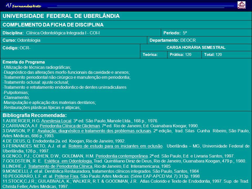 AJ Fernandes Neto UNIVERSIDADE FEDERAL DE UBERLÂNDIA COMPLEMENTO DA FICHA DE DISCIPLINA Disciplina: Clínica Odontológica Integrada I - COI-IPeríodo: 5