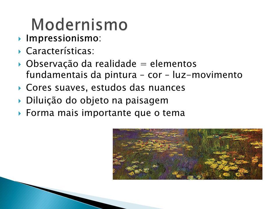 Impressionismo: Características: Observação da realidade = elementos fundamentais da pintura – cor – luz-movimento Cores suaves, estudos das nuances D