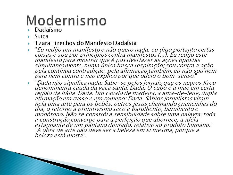 Dadaísmo Suiça Tzara : trechos do Manifesto Dadaísta ''Eu redijo um manifesto e não quero nada, eu digo portanto certas coisas e sou por princípios co