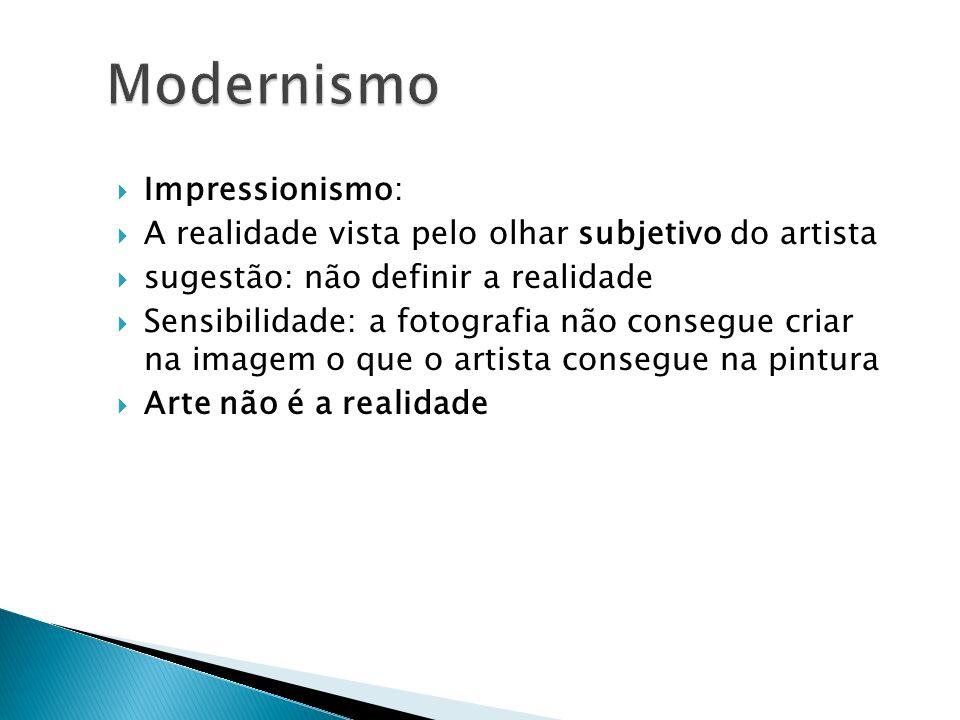 Impressionismo: A realidade vista pelo olhar subjetivo do artista sugestão: não definir a realidade Sensibilidade: a fotografia não consegue criar na