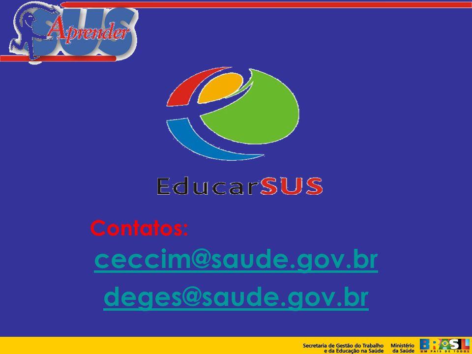 Contatos: ceccim@saude.gov.br deges@saude.gov.br