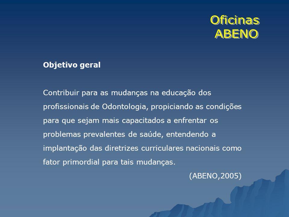 Objetivo geral Contribuir para as mudanças na educação dos profissionais de Odontologia, propiciando as condições para que sejam mais capacitados a en