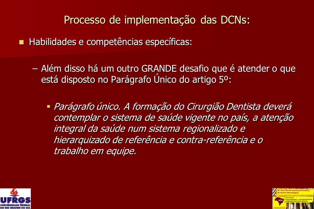 Processo de implementação das DCNs: Habilidades e competências específicas: Habilidades e competências específicas: –Além disso há um outro GRANDE des