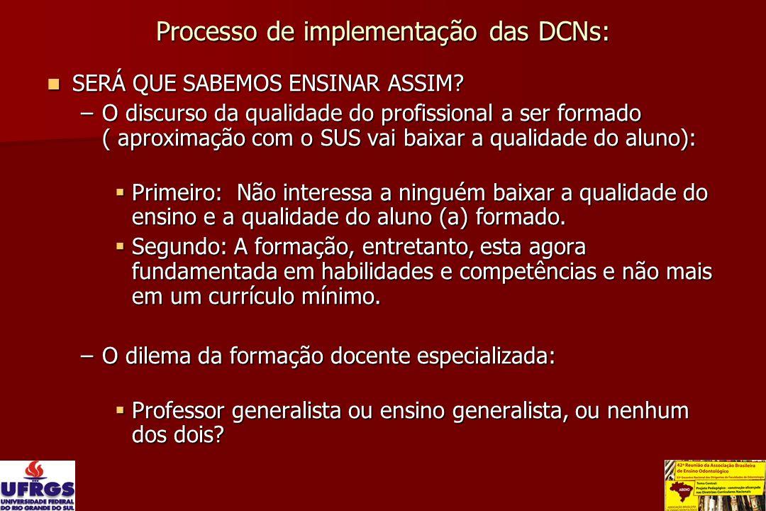 Processo de implementação das DCNs: SERÁ QUE SABEMOS ENSINAR ASSIM? SERÁ QUE SABEMOS ENSINAR ASSIM? –O discurso da qualidade do profissional a ser for