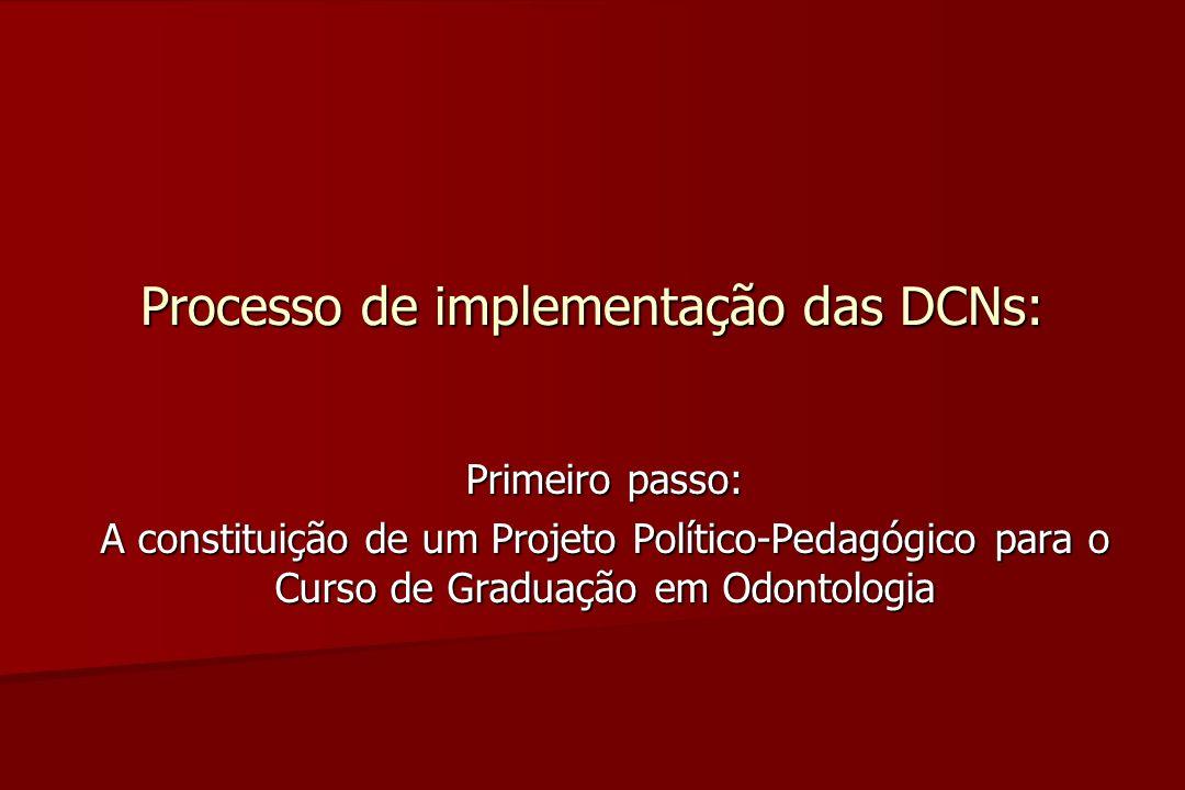Processo de implementação das DCNs: As DCNs estabelecem competências GERAIS e ESPECÍFICAS norteadoras para a formação do Cirurgião-Dentista.