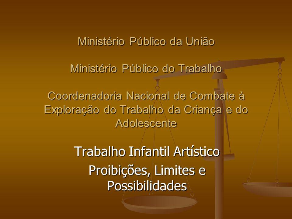 Ministério Público da União Ministério Público do Trabalho Coordenadoria Nacional de Combate à Exploração do Trabalho da Criança e do Adolescente Trabalho Infantil Artístico Proibições, Limites e Possibilidades