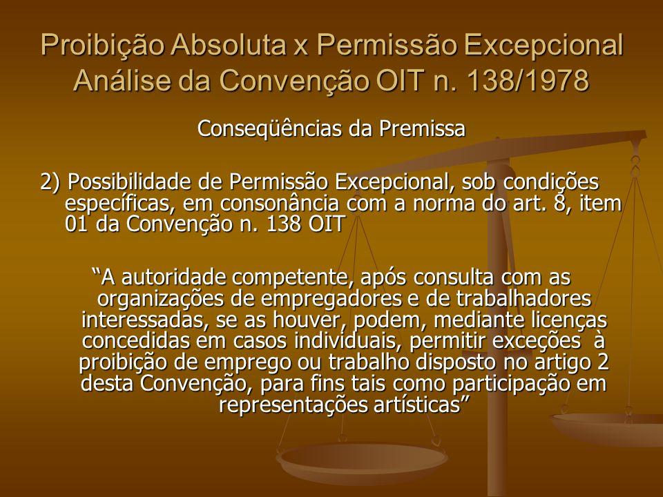 Proibição Absoluta x Permissão Excepcional Análise da Convenção OIT n. 138/1978 Conseqüências da Premissa 2) Possibilidade de Permissão Excepcional, s