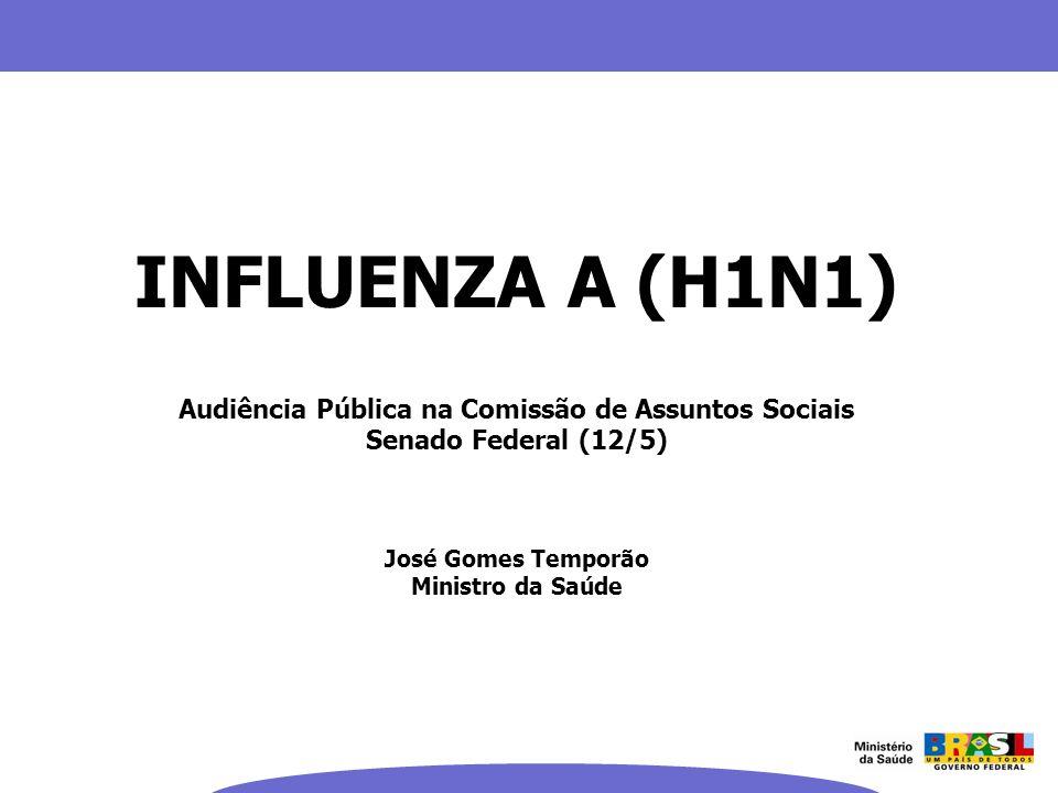 INFLUENZA A (H1N1) Audiência Pública na Comissão de Assuntos Sociais Senado Federal (12/5) José Gomes Temporão Ministro da Saúde