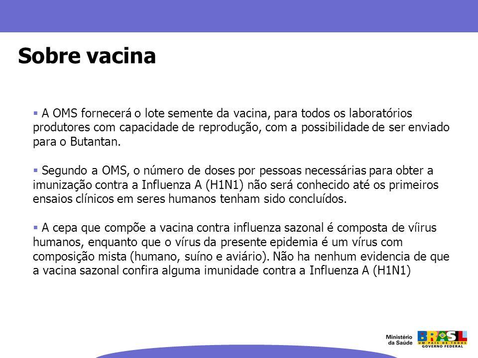 Sobre vacina A OMS fornecerá o lote semente da vacina, para todos os laboratórios produtores com capacidade de reprodução, com a possibilidade de ser