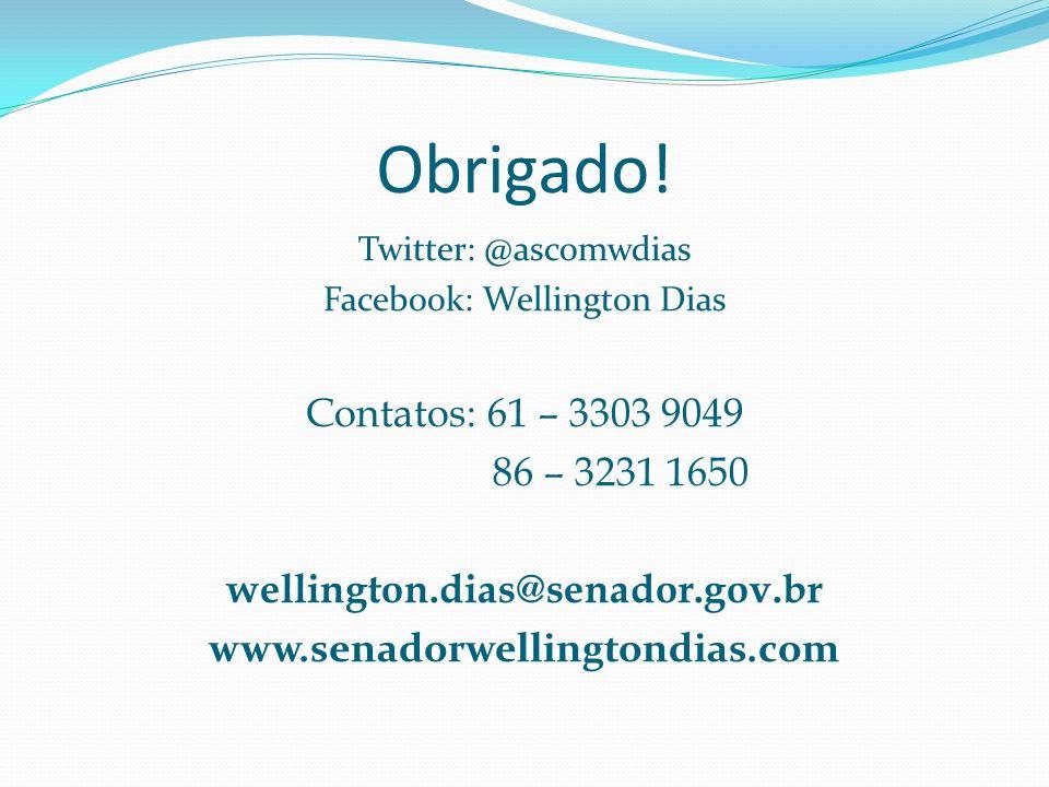 Obrigado! Twitter: @ascomwdias Facebook: Wellington Dias Contatos: 61 – 3303 9049 86 – 3231 1650 wellington.dias@senador.gov.br www.senadorwellingtond