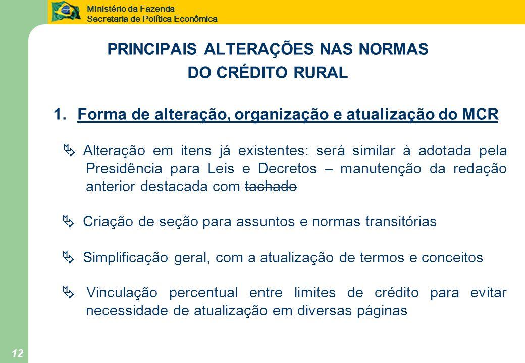Ministério da Fazenda Secretaria de Política Econômica 12 PRINCIPAIS ALTERAÇÕES NAS NORMAS DO CRÉDITO RURAL 1.Forma de alteração, organização e atuali