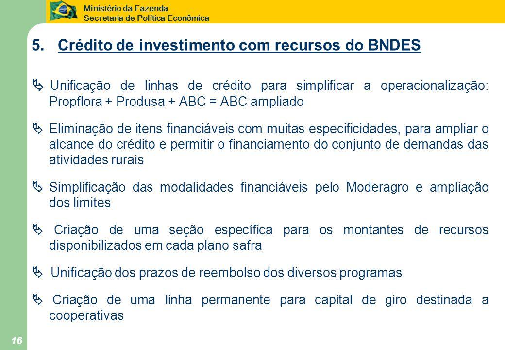 Ministério da Fazenda Secretaria de Política Econômica 16 5. Crédito de investimento com recursos do BNDES Unificação de linhas de crédito para simpli