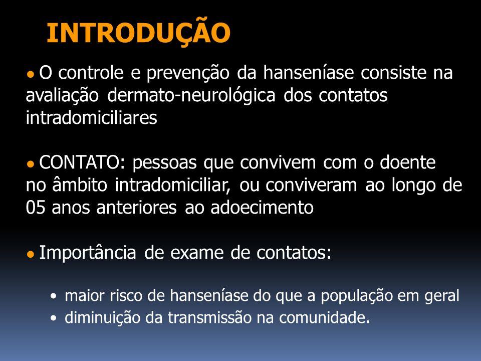 O controle e prevenção da hanseníase consiste na avaliação dermato-neurológica dos contatos intradomiciliares CONTATO: pessoas que convivem com o doen