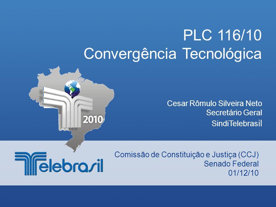 PLC 116/10 Convergência Tecnológica Comissão de Constituição e Justiça (CCJ) Senado Federal 01/12/10 Cesar Rômulo Silveira Neto Secretário Geral SindiTelebras il