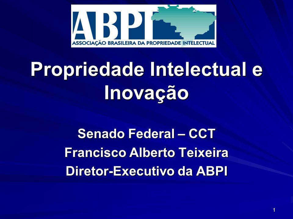 Propriedade Intelectual e Inovação Senado Federal – CCT Francisco Alberto Teixeira Diretor-Executivo da ABPI 1