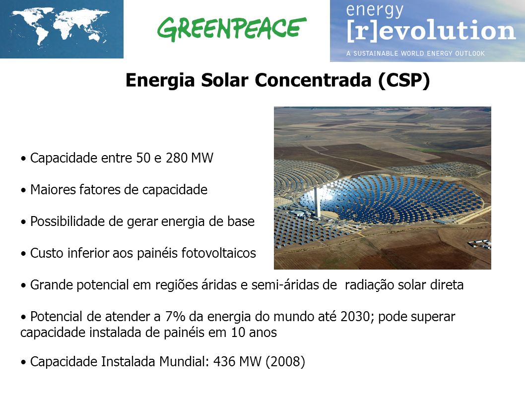 Capacidade entre 50 e 280 MW Maiores fatores de capacidade Possibilidade de gerar energia de base Custo inferior aos painéis fotovoltaicos Grande pote