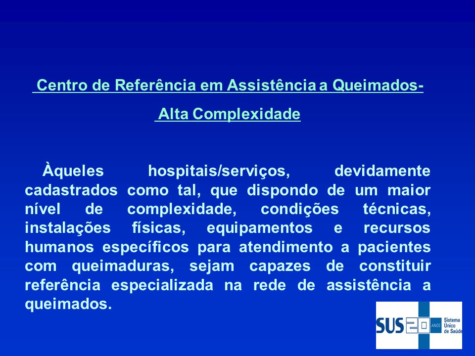 Fonte: DATASUS/MS - 2008 Obs.: Incluído hospitais gerais e Centros de Referência
